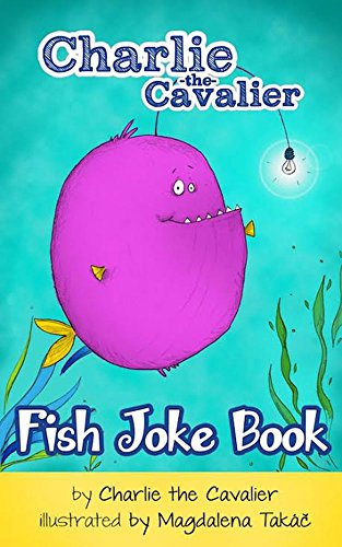 Charlie The Cavalier - Fish Joke Book by Charlie the Cavalier: (FREE Puppet Download Included!): 100+ Hilarious Jokes (Best Clean Joke Books for Kids) (Charlie the Cavalier Best Joke Books) (English Edition)