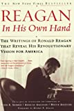 Reagan, In His Own Hand: The Writings of Ronald Reagan that Reveal His Revolutionary Vision for America (Biography)