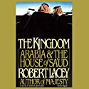 The Kingdom: Arabia & The House of Sa'ud Audiobook by Robert Lacey Narrated by Frederick Davidson