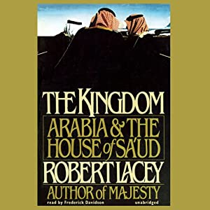 The Kingdom: Arabia & The House of Sa'ud | [Robert Lacey]