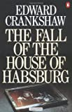 Fall of the House of Habsburg (0333319265) by Crankshaw, Edward
