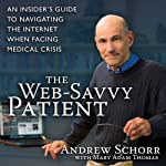 The Web-Savvy Patient: An Insider's Guide to Navigating the Internet When Facing Medical Crisis | Andrew Schorr,Mary Adam Thomas