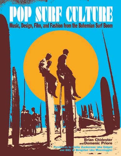 Pop Surf Culture: Music, Design, Film, and Fashion from the Bohemian Surf Boom