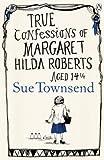 True Confessions of Margaret Hilda Roberts Aged 14 �