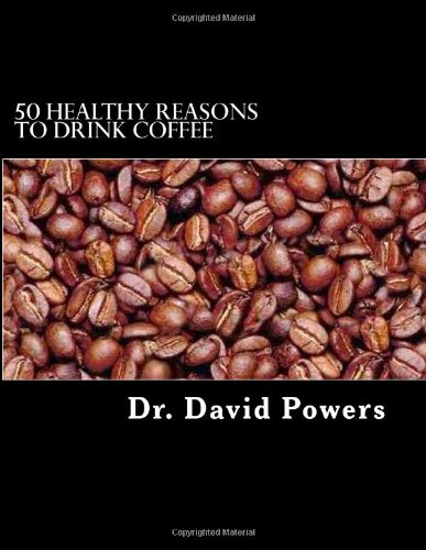 50 Healthy Reasons To Drink Coffee (The Coffee Scholar) (Volume 1)