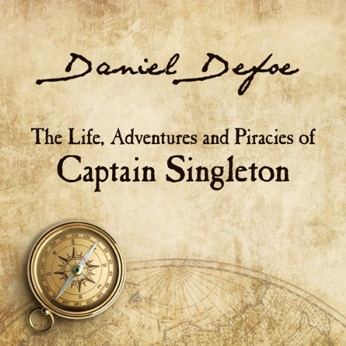 Daniel Defoe - The Life, Adventures and Piracies of Captain Singleton