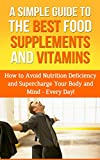 51gF bGBIBL. SL160  A Simple Guide To The Best Food Supplements And Vitamins: How To Avoid Nutrition Deficiency And Supercharge Your Body And Mind   Every Day! Reviews
