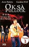 echange, troc Anne Plichota et Cendrine Wolf - Oksa Pollock - Tome 3 : Le coeur des deux mondes