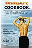 Bodyart Cookbook: Performance Nutrition Professionals Rely On by Tanya Lee (2000-10-19)