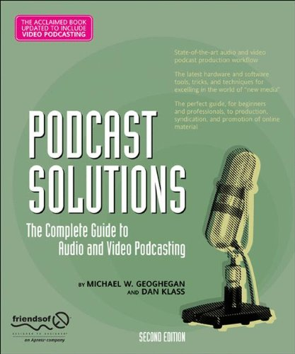 Podcast Solutions: The Complete Guide To Audio And Video Podcasting