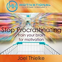 Stop Procrastination Now: Train Your Brain for Motivation with Self-Hypnosis and Meditation Speech by Joel Thielke Narrated by Joel Thielke