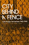 City Behind A Fence: Oak Ridge, Tennessee, 1942-1946 (0870493094) by Charles W. Johnson