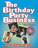 img - for The Birthday Party Business: How to Make a Living as A Children's Entertainer [Paperback] [1998] Bruce Fife, Hal Diamond, Steve Kissell, Robin Vogel, Mary Lostak, Bob Conrad, Marcela Murad book / textbook / text book