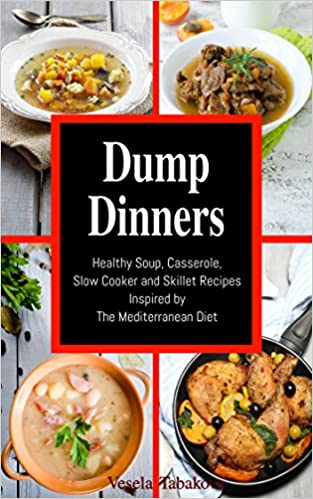 Dump Dinners: Family-Friendly Soup, Casserole, Slow Cooker and Skillet Recipes Inspired by The Mediterranean Diet (BONUS: Jam and Jelly Recipes Anyone ..