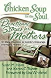 img - for Chicken Soup for the Soul: Devotional Stories for Mothers: 101 Daily Devotions to Comfort, Encourage, and Inspire Mothers book / textbook / text book