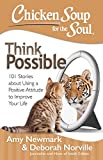 Chicken Soup for the Soul: Think Possible: 101 Stories about Using a Positive Attitude to Improve Your Life (English Edition)