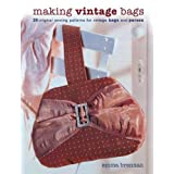 Making Vintage Bags: 20 Original Sewing Patterns for Vintage Bags and Pursesby Emma Brennan