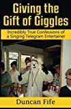 img - for Giving the Gift of Giggles: Incredibly True Confessions of a Singing Telegram Entertainer book / textbook / text book