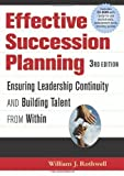 Effective Succession Planning: Ensuring Leadership Continuity And Building Talent From Within 3rd (third) Edition by Rothwell, William J. [2005]