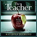 The Teacher: A Shocking and Compelling New Crime Thriller That's Not for the Faint-Hearted Audiobook by Katerina Diamond Narrated by Stevie Lacey