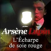 L'Echarpe de soie rouge (Arsène Lupin 18) | Maurice Leblanc