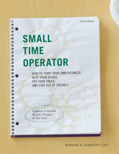 Small Time Operator: How to Start Your Own Business, Keep Your Books, Pay Your Taxes, and Stay Out of Trouble (Small Time Operator: How to Start Your ... Keep Yourbooks, Pay Your Taxes, & Stay Ou) (How To Keep D compare prices)