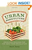 Urban Agriculture Ideas And Designs For The New Food Revolution