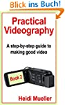 Practical Videography: A step-by-step...