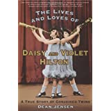 The Lives and Loves of Daisy and Violet Hilton: A True Story of Conjoined Twins ~ Dean Jensen