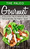 Paleo: Gourmet 28 Delicious Paleo Wrap Recipes for Achieving the Perfect Body