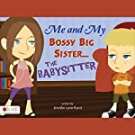 Me and My Bossy Big Sister...the Babysitter | Jennifer Lynn Rund
