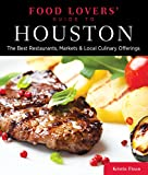 Food Lovers' Guide to® Houston: The Best Restaurants, Markets & Local Culinary Offerings (Food Lovers' Series)