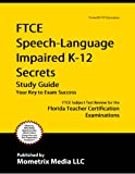 FTCE Speech-Language Impaired K-12 Secrets Study Guide: FTCE Subject Test Review for the Florida Teacher Certification Examinations