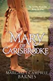 Mary of Carisbrooke: The Girl Who Would Not Betray Her King by Margaret Campbell Barnes