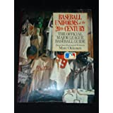 Baseball Uniforms of The 20th Century: The Official Major League Baseball Guide by Marc Okkonen