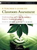 A Teacher's Guide to Classroom Assessment: Understanding and Using Assessment to Improve Student Learning (Jossey-Bass Teacher)