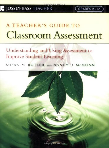 A Teacher'S Guide To Classroom Assessment: Understanding And Using Assessment To Improve Student Learning