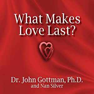What Makes Love Last?: How to Build Trust and Avoid Betrayal | [John M. Gottman, Nan Silver]