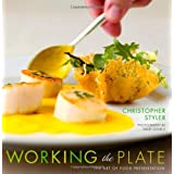 Working the Plate: The Art of Food Presentationby Christopher Styler