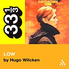 David Bowie's Low (33 1/3 Series) (       UNABRIDGED) by Hugo Wilcken Narrated by Victor Bevine
