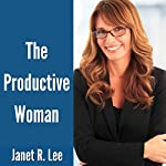The Productive Woman: The Ultimate Guide to Getting Things Done and Increasing Productivity for Women | Janet R. Lee