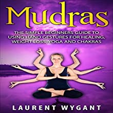 Mudras: The Simple Beginner's Guide to Using Hand Gestures for Healing Audiobook by Laurent Wygant Narrated by Shenika Curtis Gleghorn