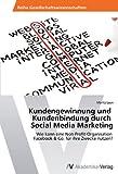 Kundengewinnung und   Kundenbindung durch   Social Media Marketing: Wie kann eine Non-Profit-Organisation   Facebook & Co. für ihre Zwecke nutzen?