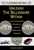 Esmonde Holowaty Unleash The Billionaire Within: Learn the Mastermind Principles for Acquiring Wealth Beyond Imagination