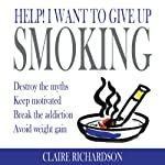 Help! I Want to Give Up Smoking | Claire Richardson