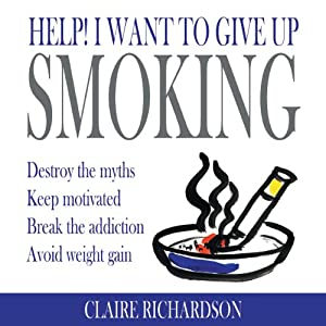 Help! I Want to Give Up Smoking | [Claire Richardson]