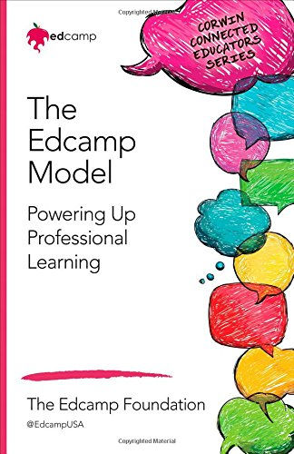 The Edcamp Model: Powering Up Professional Learning (Corwin Connected Educators Series)