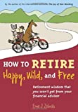 img - for By Ernie J. Zelinski: How to Retire Happy, Wild, and Free: Retirement Wisdom That You Won't Get from Your Financial Advisor book / textbook / text book