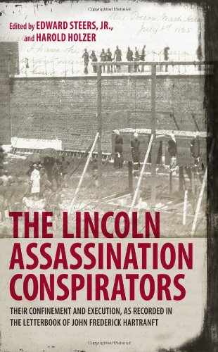 The Lincoln Assassination Conspirators: Their Confinement and Execution, as Recorded in the Letterbook of John Frederick Hartranft PDF