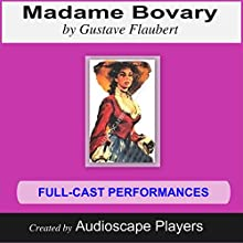 Madame Bovary: Adapted by Pat Menegatti (       ABRIDGED) by Gustave Flaubert Narrated by Audioscape Players